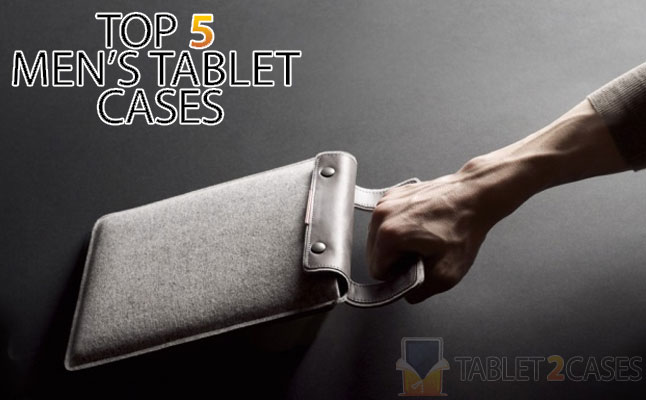 Top 5 Men's Tablet Cases