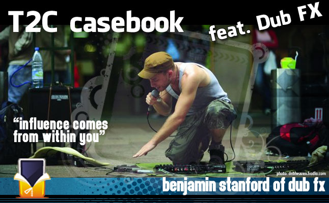T2C Casebook feat. Benjamin Stanford from Dub FX