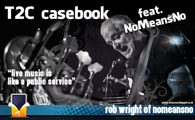 T2C Casebook Interview feat. Rob Wright from NoMeansNo